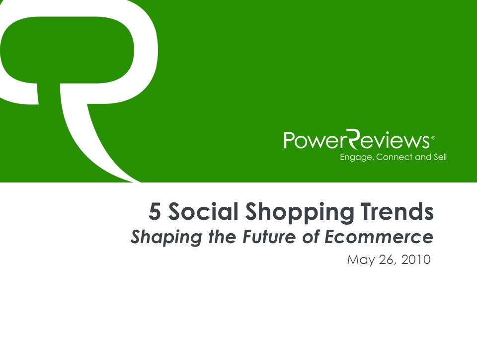 5 Social Shopping Trends Shaping the Future of Ecommerce May 26, 2010