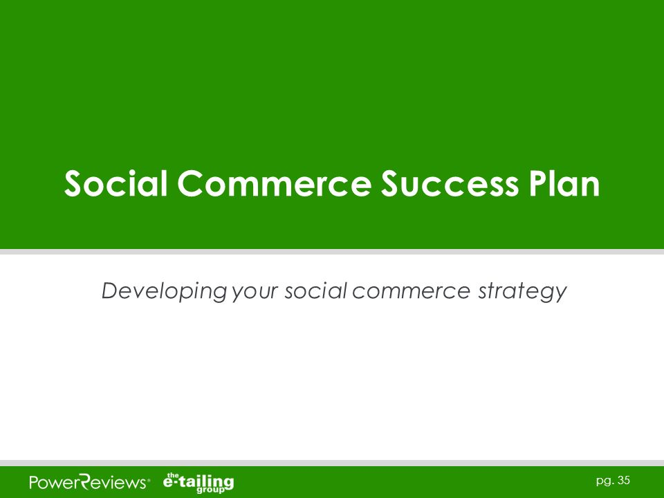 pg. 35 Social Commerce Success Plan Developing your social commerce strategy