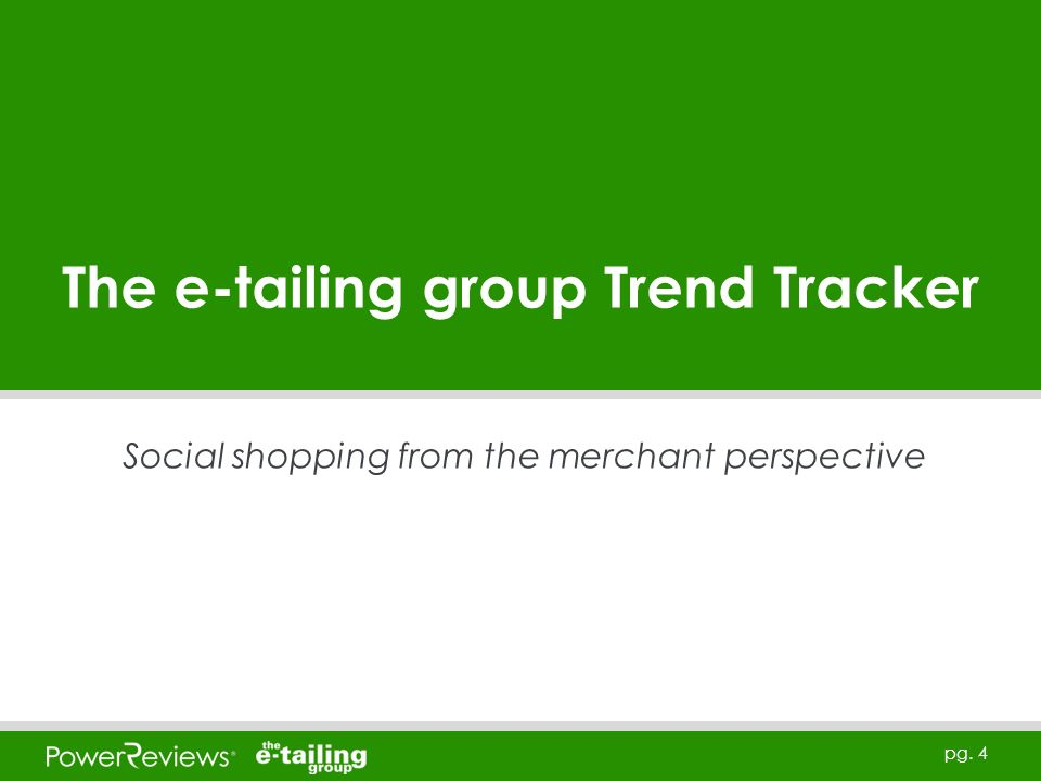 pg. 4 The e-tailing group Trend Tracker Social shopping from the merchant perspective
