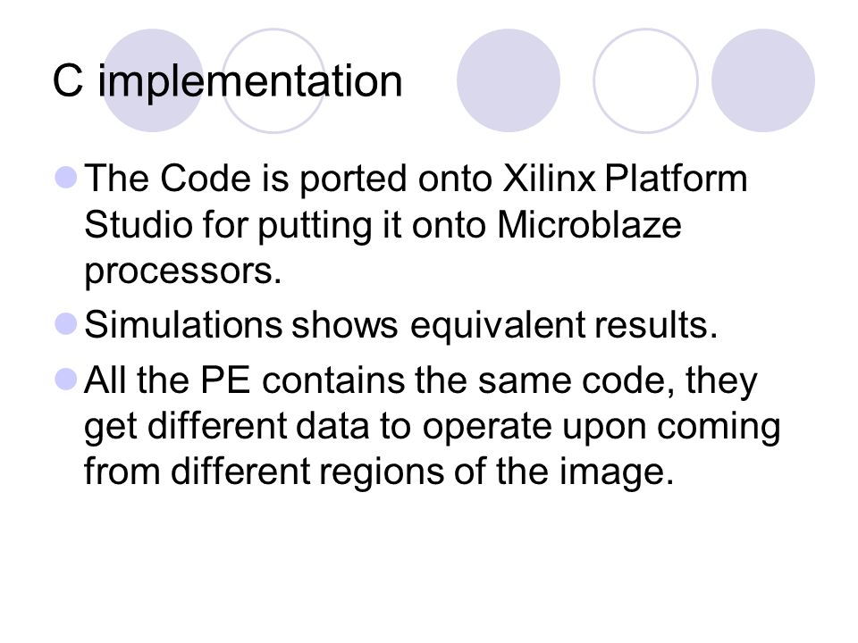 C implementation The Code is ported onto Xilinx Platform Studio for putting it onto Microblaze processors.
