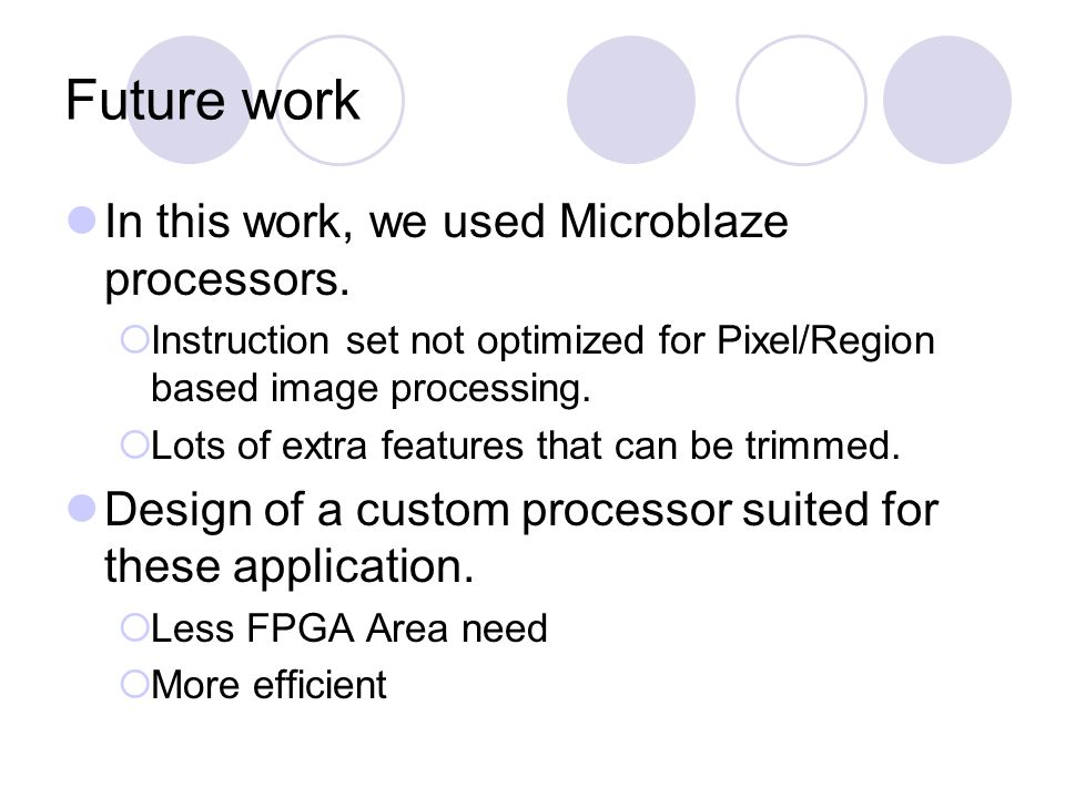 Future work In this work, we used Microblaze processors.