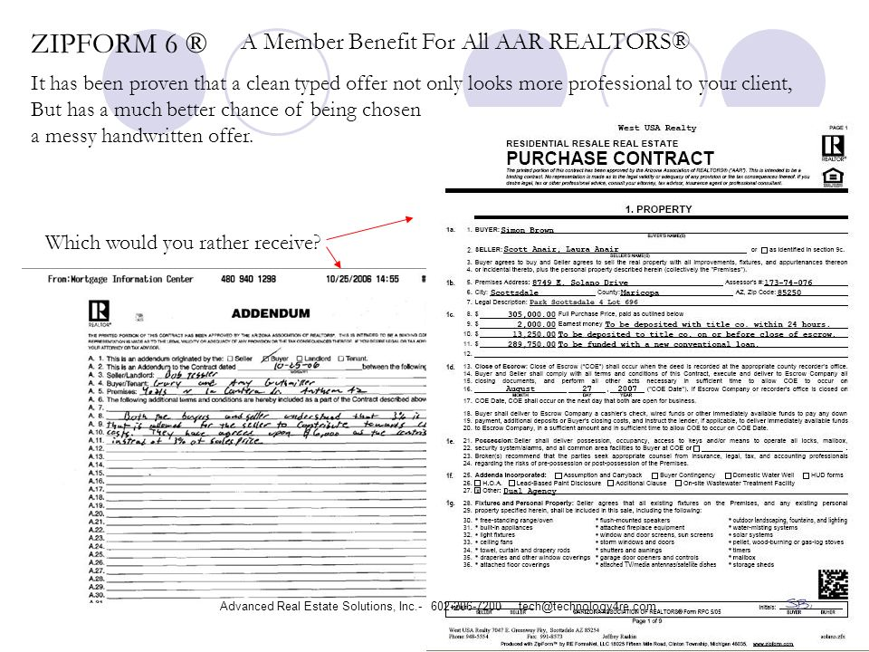 ZIPFORM 6 ® A Member Benefit For All AAR REALTORS® It has been proven that a clean typed offer not only looks more professional to your client, But has a much better chance of being chosen over a messy handwritten offer.