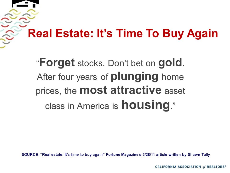 Real Estate: Its Time To Buy Again Forget stocks. Don t bet on gold.