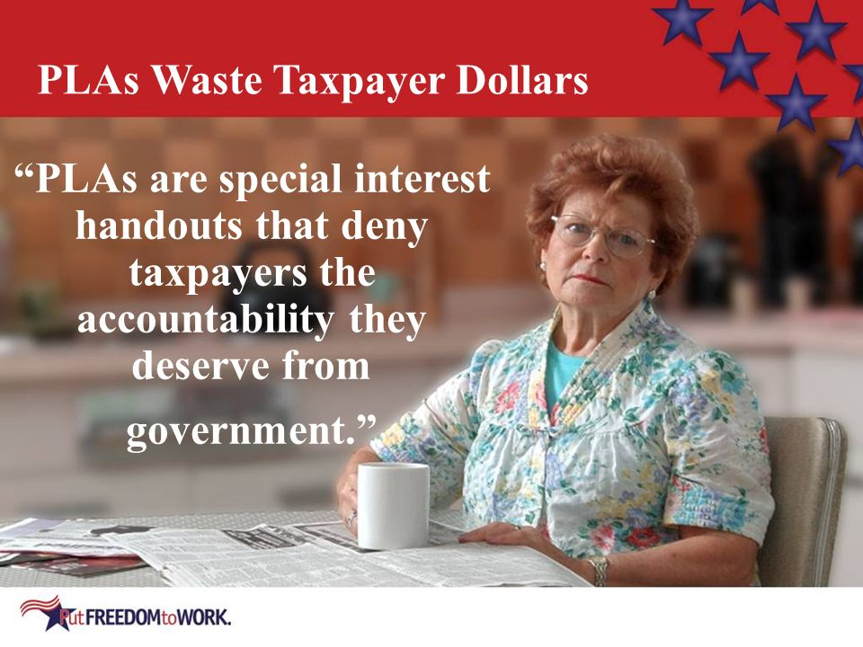 PLAs are special interest handouts that deny taxpayers the accountability they deserve from government.