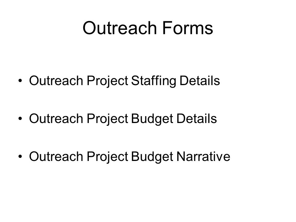 Outreach Forms Outreach Project Staffing Details Outreach Project Budget Details Outreach Project Budget Narrative