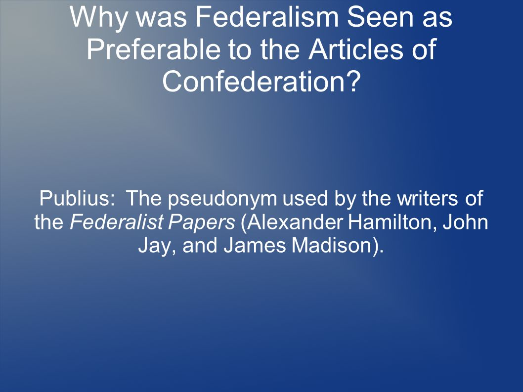 Why was Federalism Seen as Preferable to the Articles of Confederation.