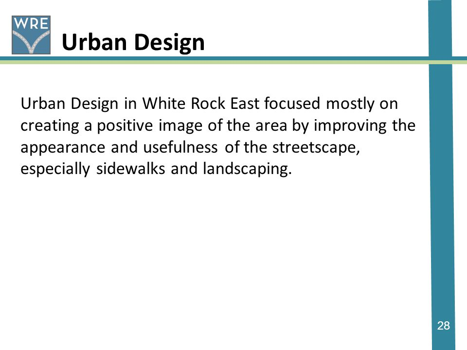 28 Urban Design Urban Design in White Rock East focused mostly on creating a positive image of the area by improving the appearance and usefulness of the streetscape, especially sidewalks and landscaping.
