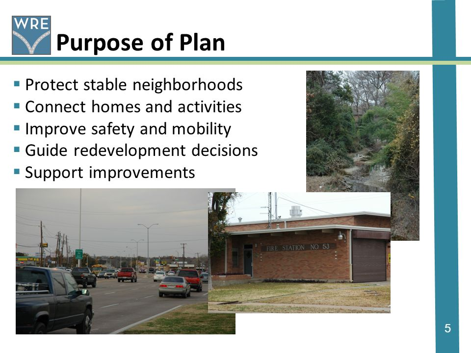 5 Purpose of Plan Protect stable neighborhoods Connect homes and activities Improve safety and mobility Guide redevelopment decisions Support improvements