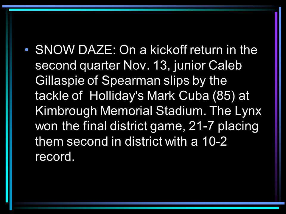 SNOW DAZE: On a kickoff return in the second quarter Nov.