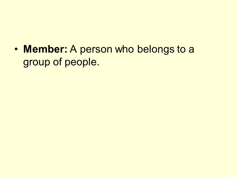 Member: A person who belongs to a group of people.