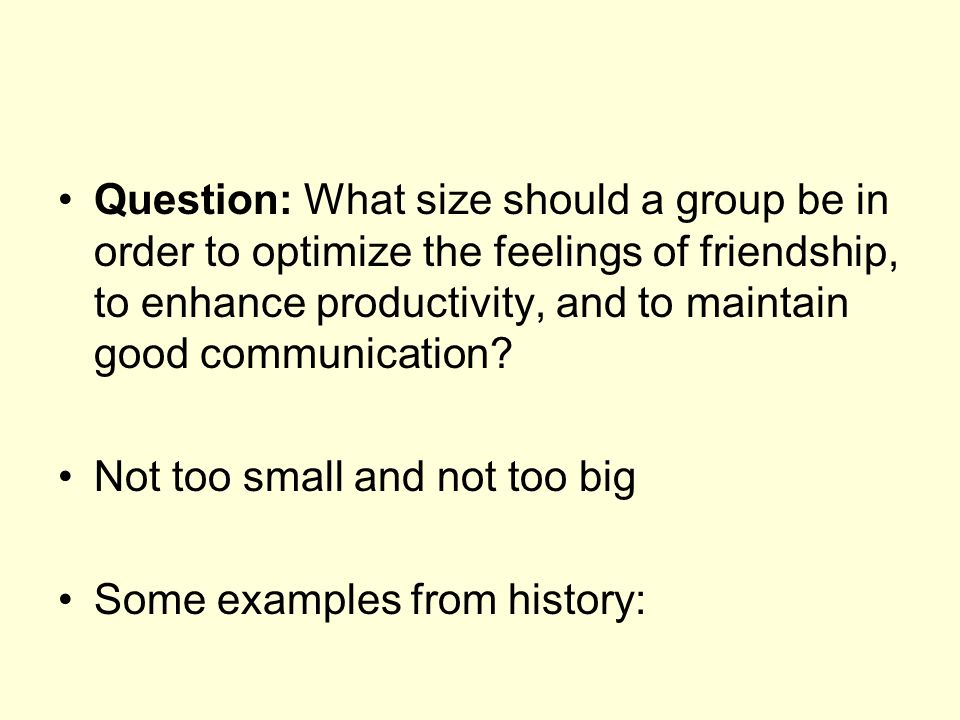 Question: What size should a group be in order to optimize the feelings of friendship, to enhance productivity, and to maintain good communication.