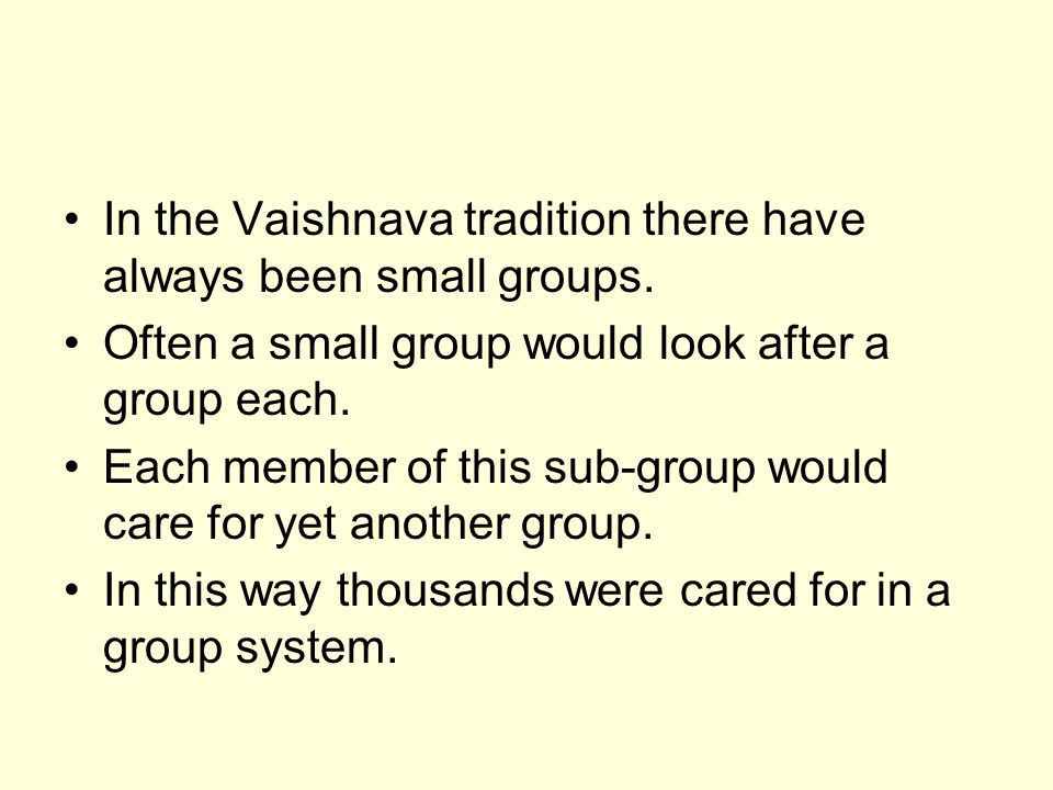 In the Vaishnava tradition there have always been small groups.
