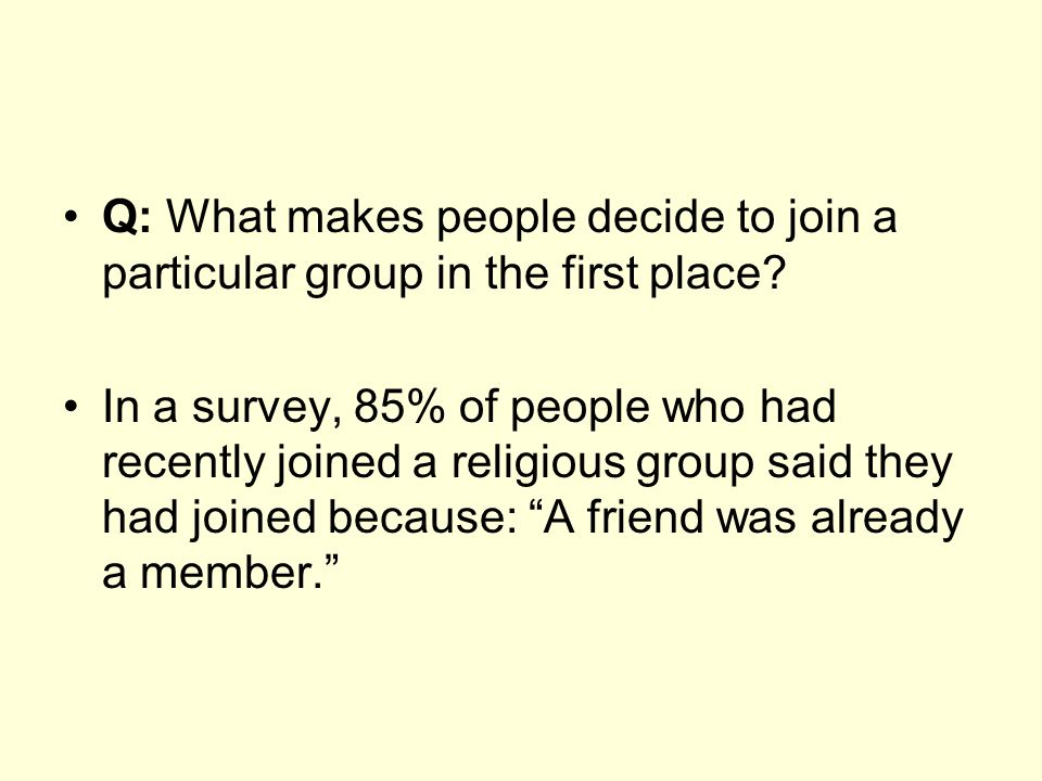 Q: What makes people decide to join a particular group in the first place.