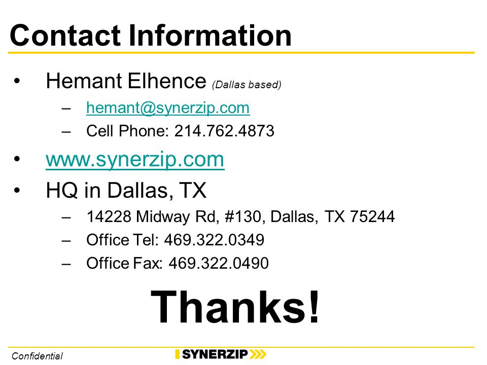 Confidential Contact Information Hemant Elhence (Dallas based) –Cell Phone: HQ in Dallas, TX –14228 Midway Rd, #130, Dallas, TX –Office Tel: –Office Fax: Thanks!
