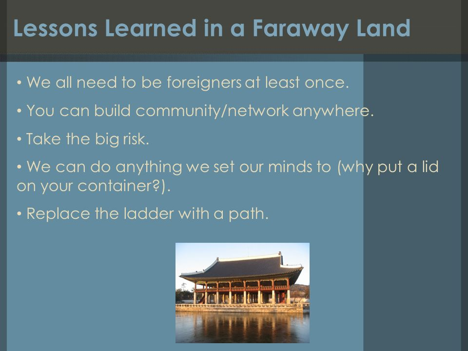 Lessons Learned in a Faraway Land We all need to be foreigners at least once.