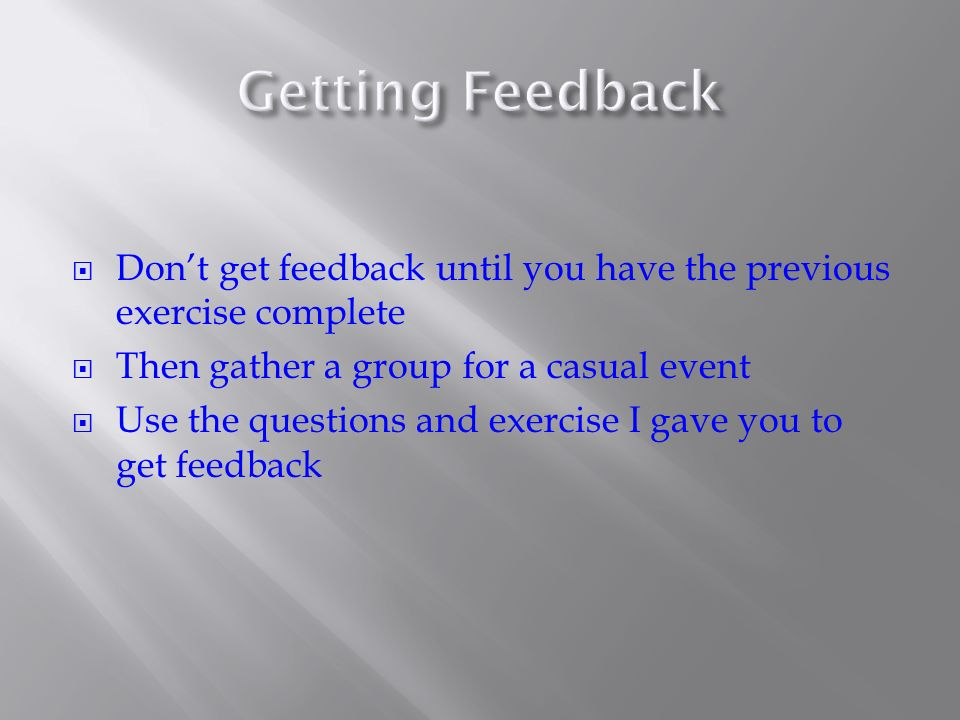 Dont get feedback until you have the previous exercise complete Then gather a group for a casual event Use the questions and exercise I gave you to get feedback
