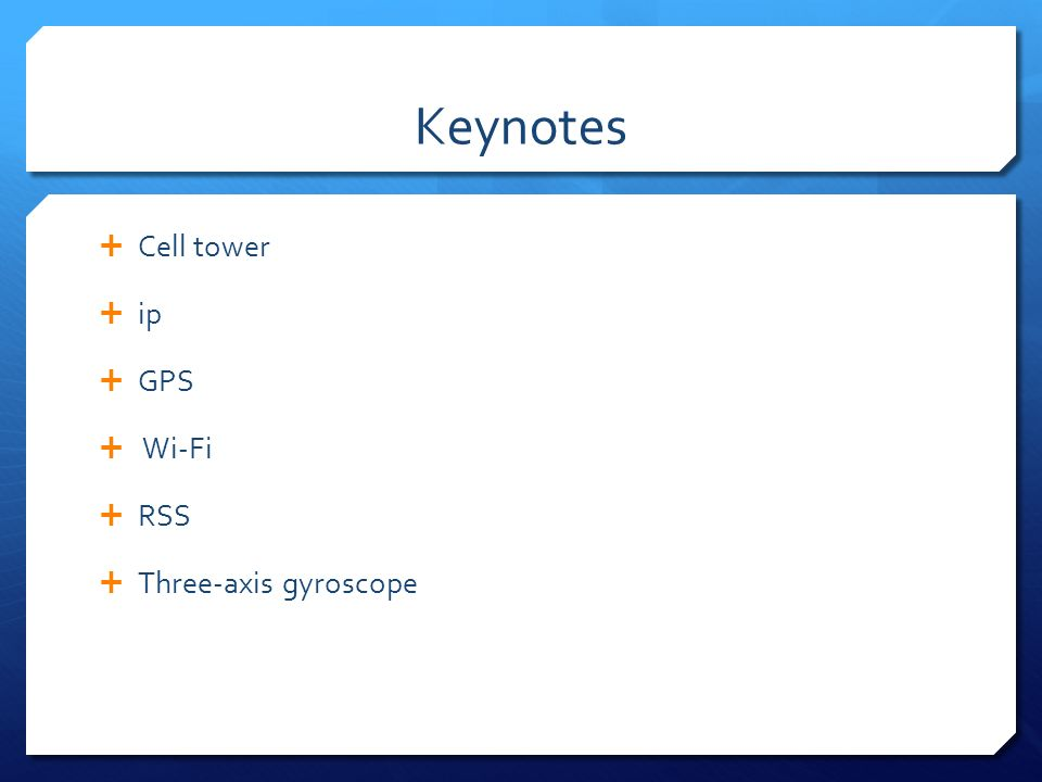 Keynotes Cell tower ip GPS Wi-Fi RSS Three-axis gyroscope