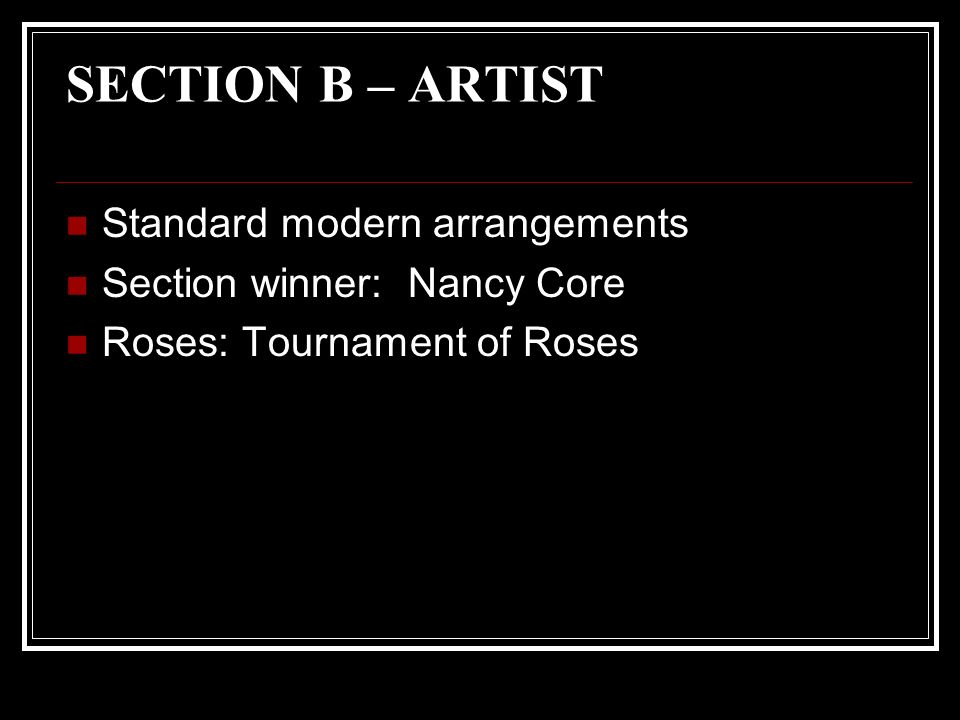 SECTION B – ARTIST Standard modern arrangements Section winner: Nancy Core Roses: Tournament of Roses