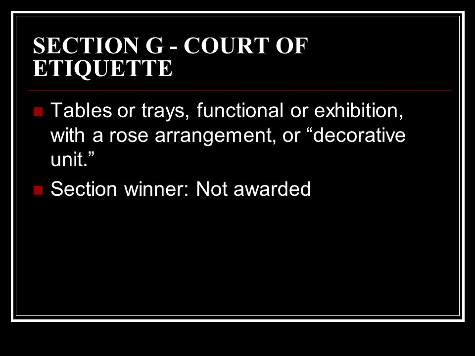 SECTION G - COURT OF ETIQUETTE Tables or trays, functional or exhibition, with a rose arrangement, or decorative unit.