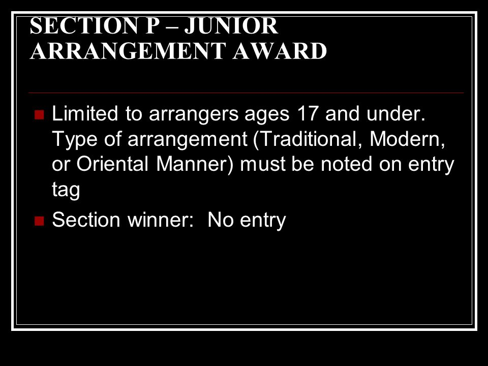 SECTION P – JUNIOR ARRANGEMENT AWARD Limited to arrangers ages 17 and under.