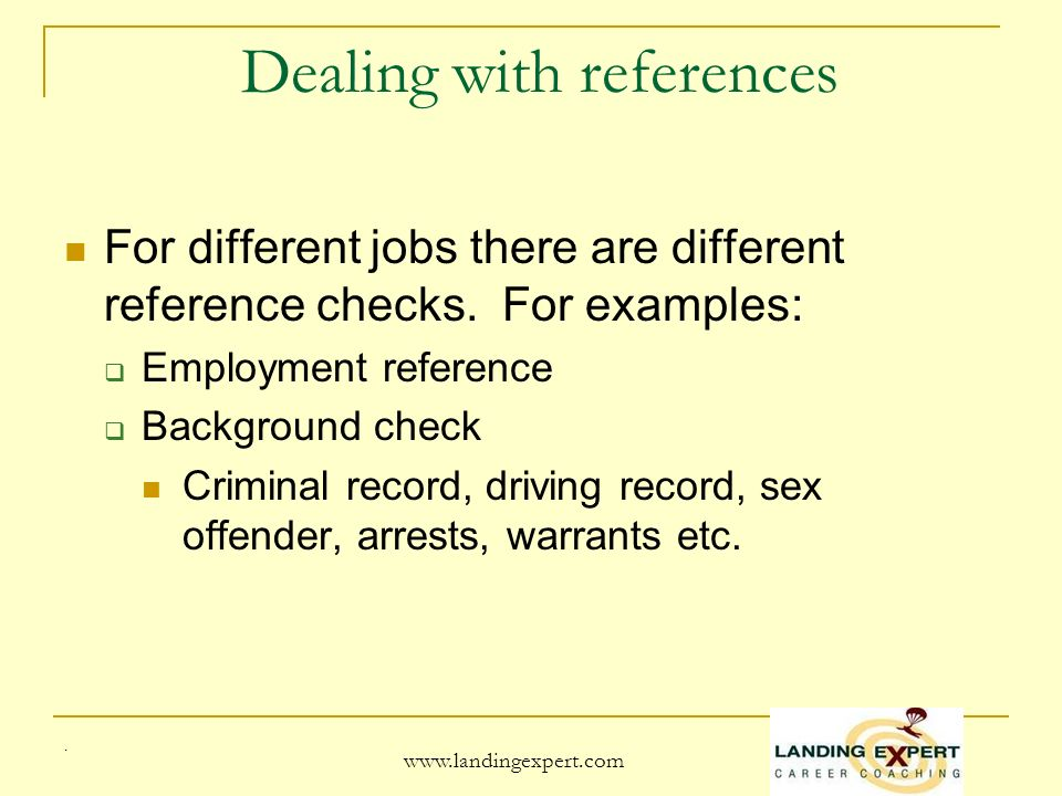 Dealing with references For different jobs there are different reference checks.