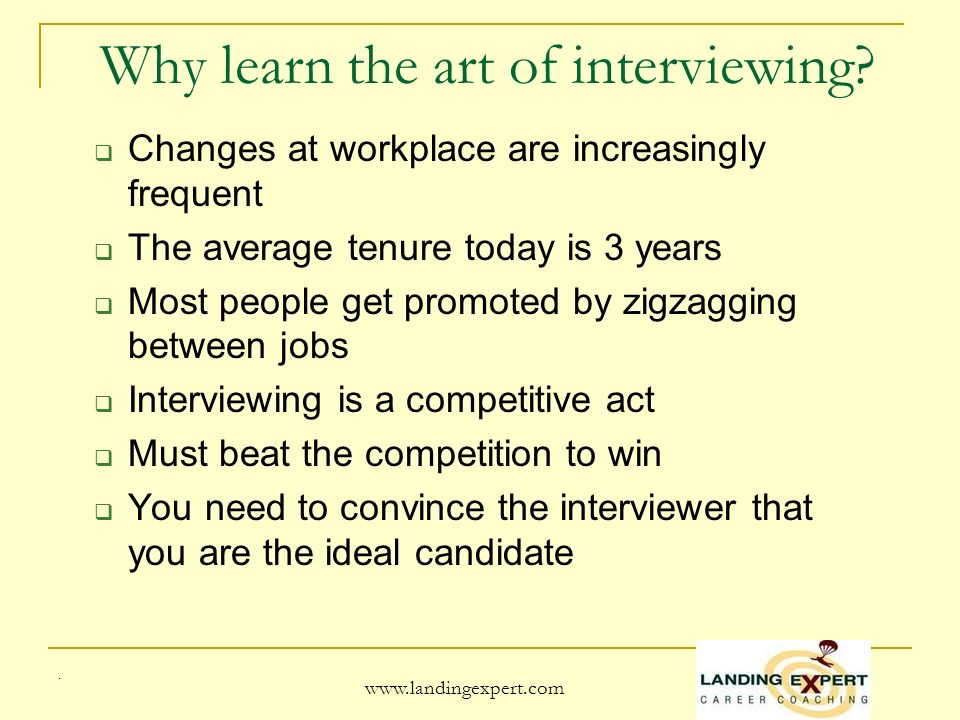 Why learn the art of interviewing.