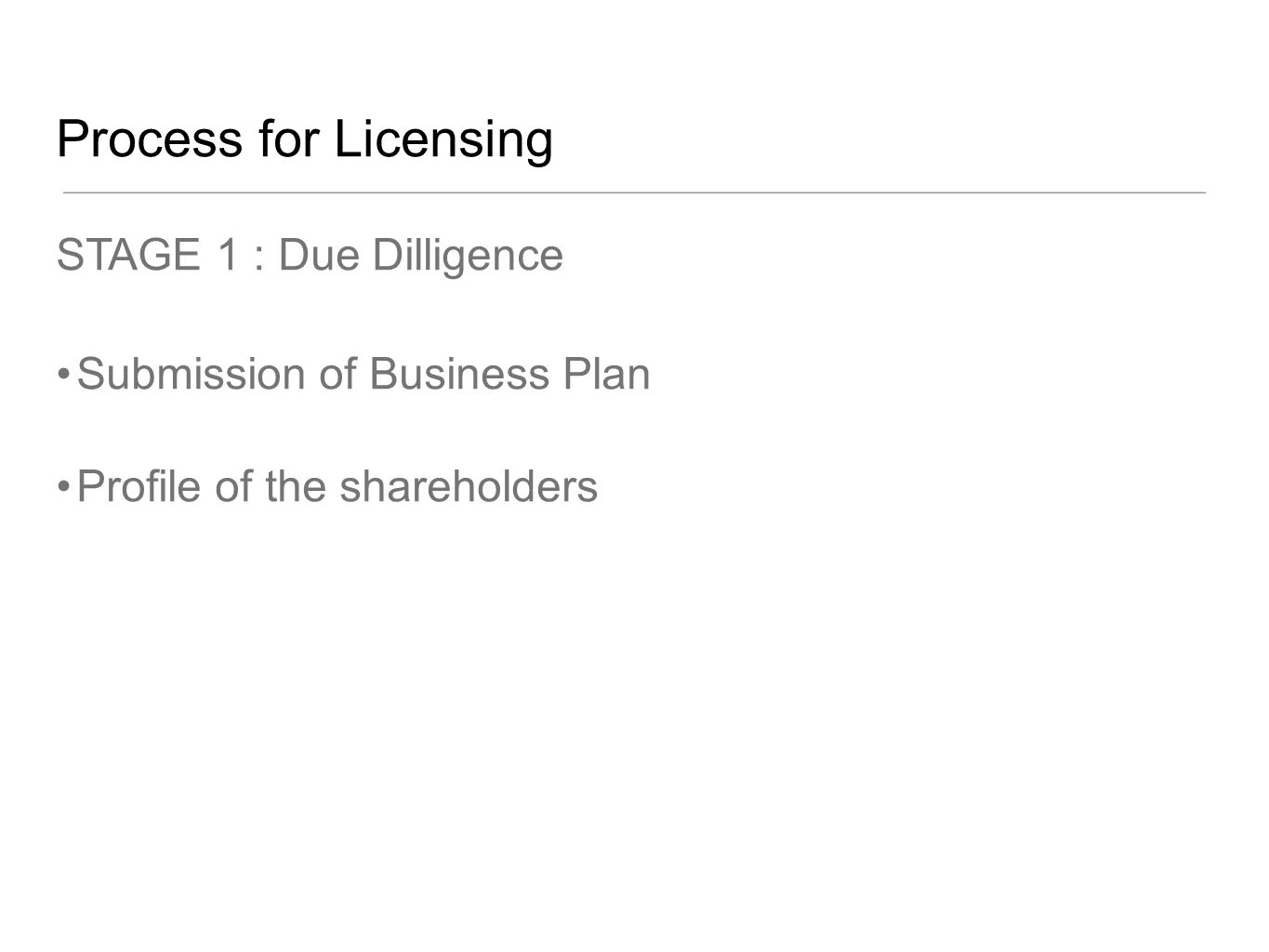 Process for Licensing STAGE 1 : Due Dilligence Submission of Business Plan Profile of the shareholders