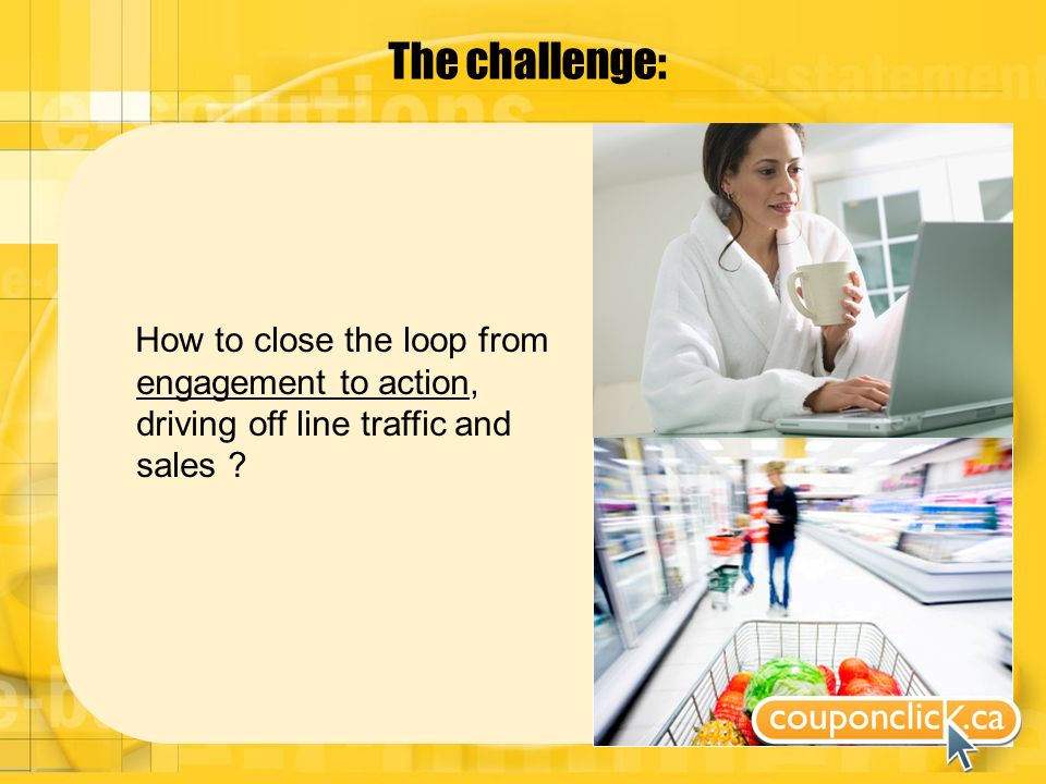 The challenge: How to close the loop from engagement to action, driving off line traffic and sales