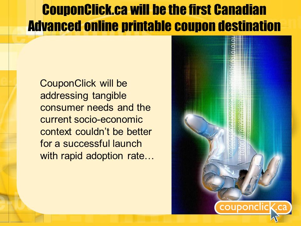 CouponClick.ca will be the first Canadian Advanced online printable coupon destination CouponClick will be addressing tangible consumer needs and the current socio-economic context couldnt be better for a successful launch with rapid adoption rate…