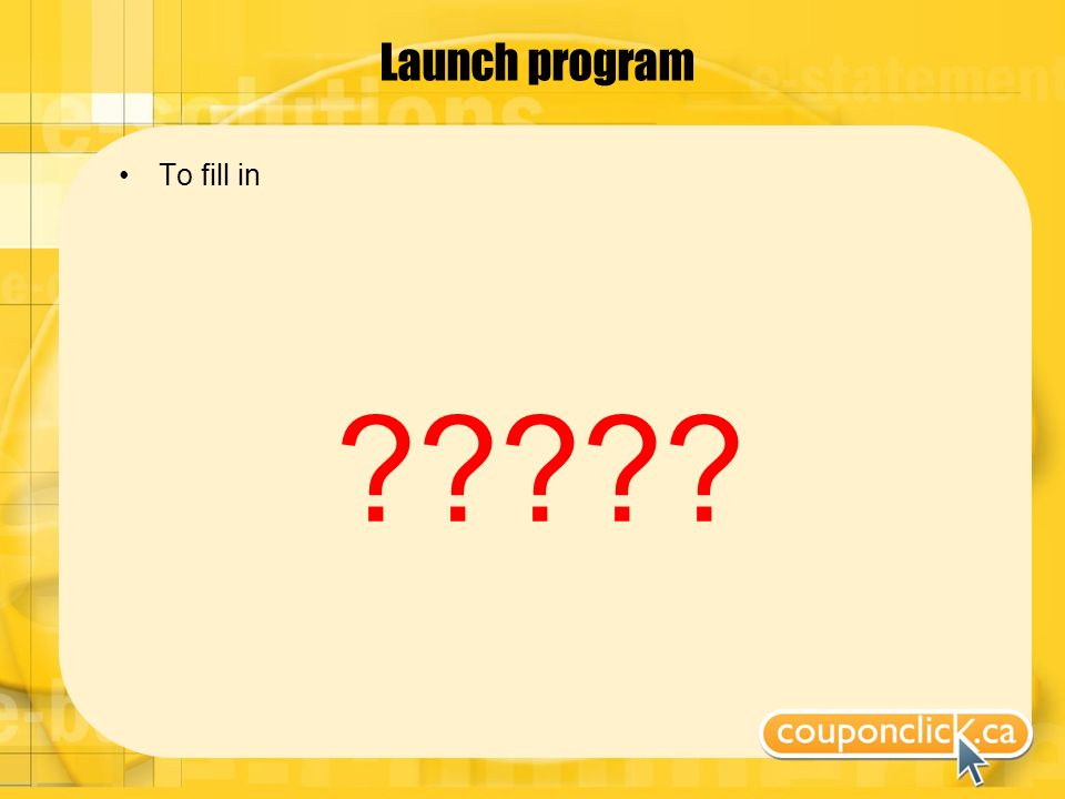 Launch program To fill in
