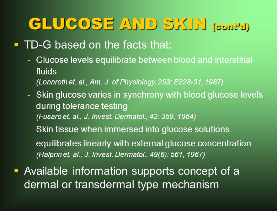GLUCOSE AND SKIN (contd) TD-G based on the facts that: -Glucose levels equilibrate between blood and interstitial fluids (Lonnroth et.