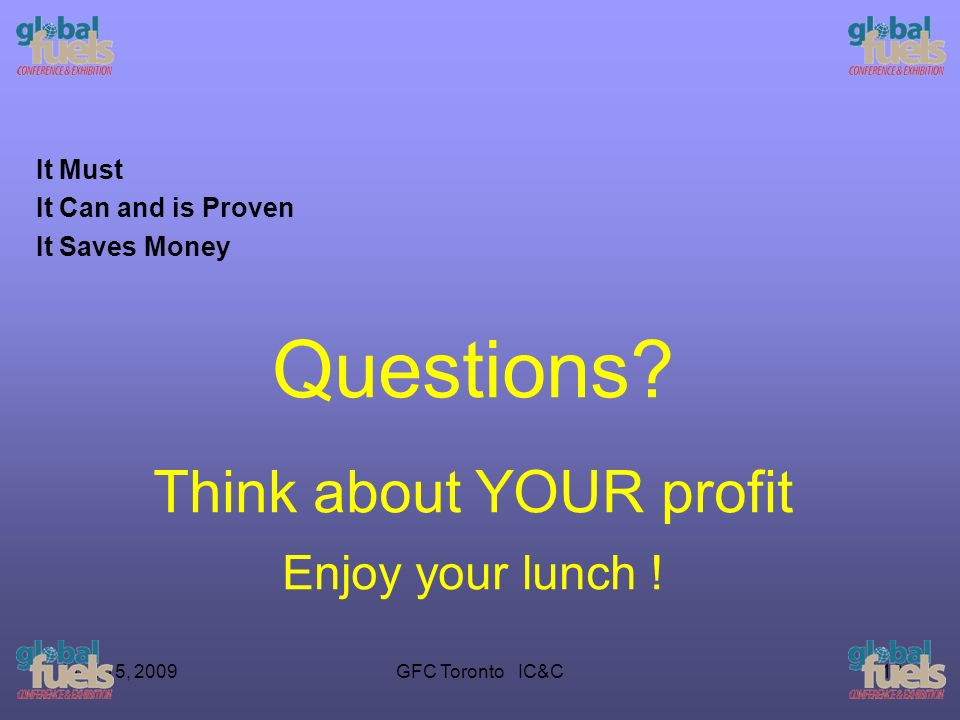 June 15, 2009GFC Toronto IC&C16 It Must It Can and is Proven It Saves Money Questions.