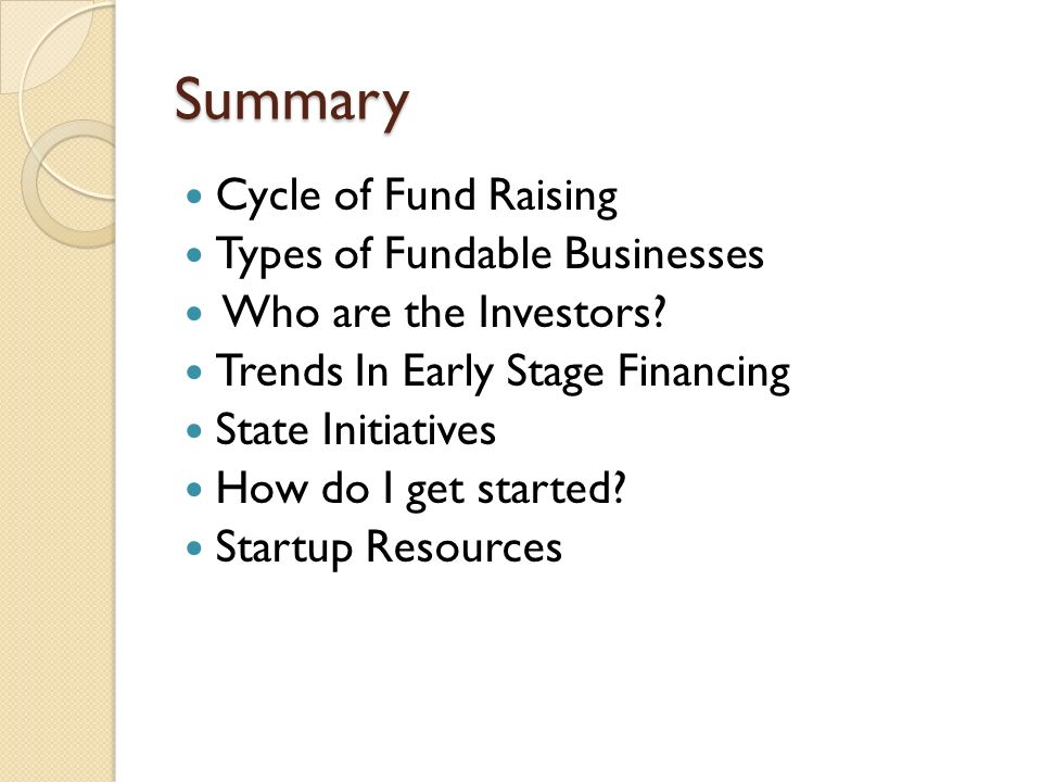 Summary Cycle of Fund Raising Types of Fundable Businesses Who are the Investors.