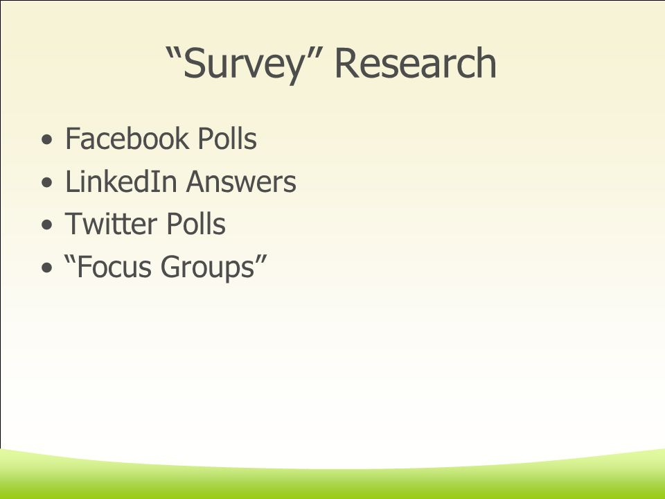 Survey Research Facebook Polls LinkedIn Answers Twitter Polls Focus Groups