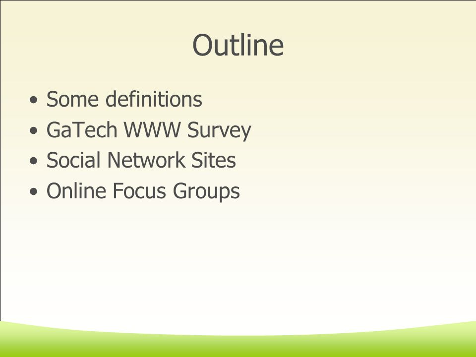 Outline Some definitions GaTech WWW Survey Social Network Sites Online Focus Groups