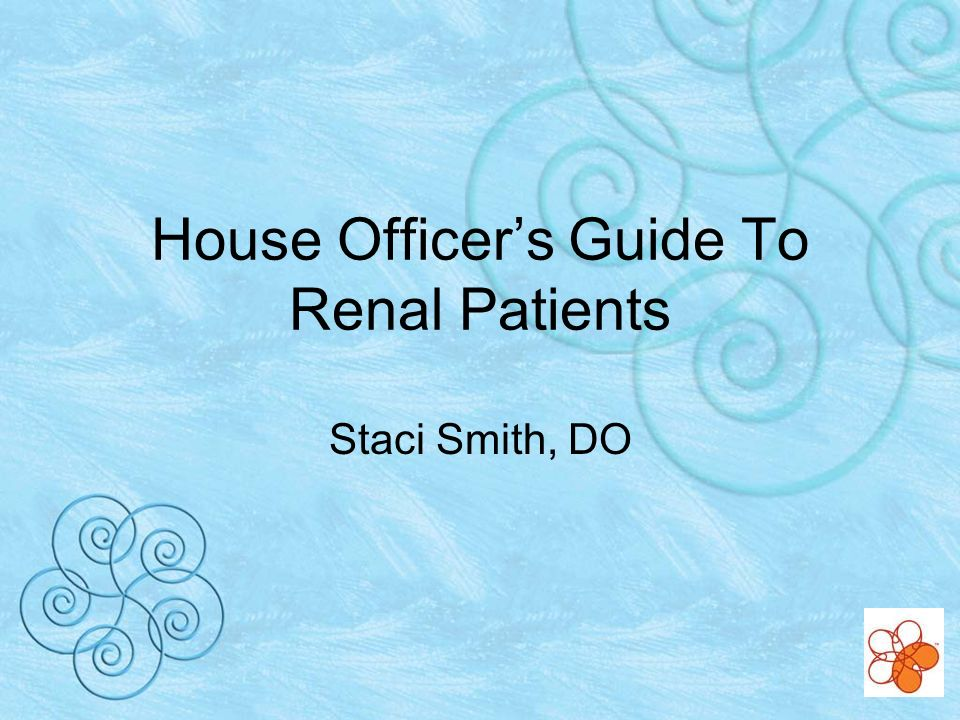 House Officers Guide To Renal Patients Staci Smith, DO