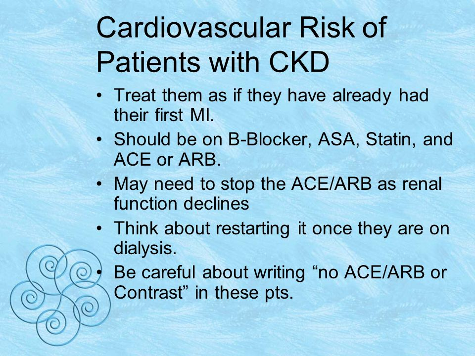 Cardiovascular Risk of Patients with CKD Treat them as if they have already had their first MI.
