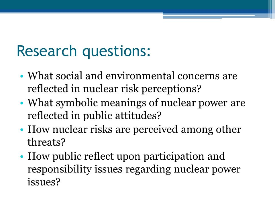Research questions: What social and environmental concerns are reflected in nuclear risk perceptions.