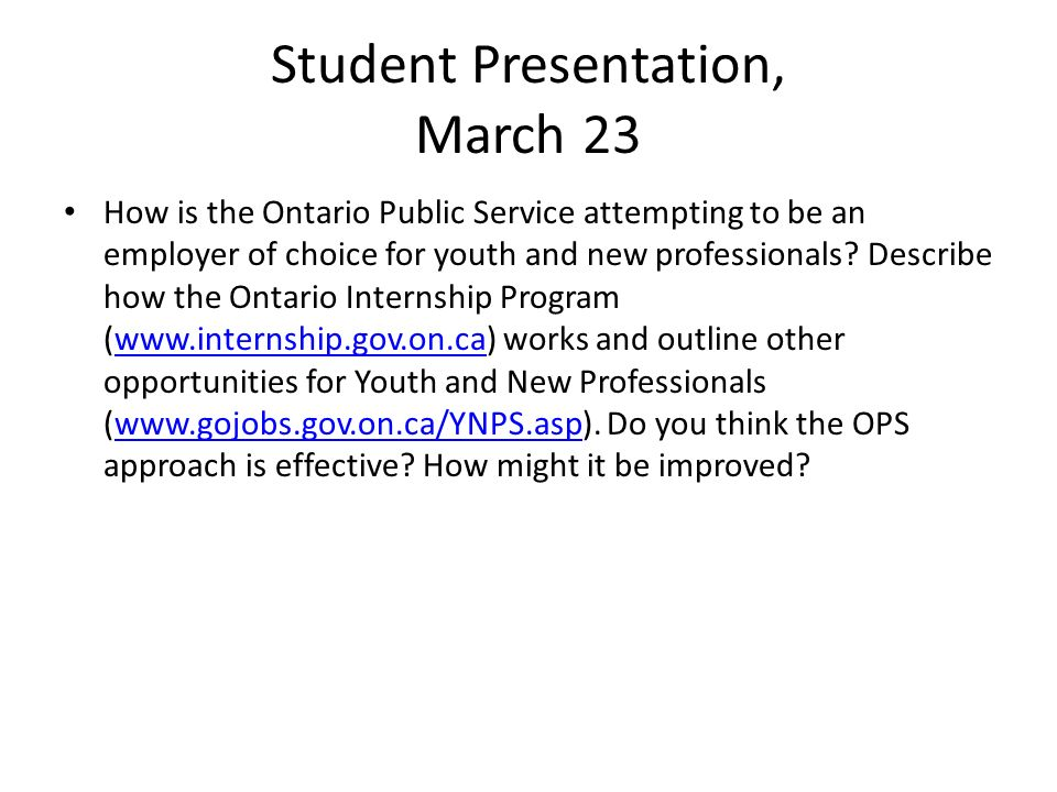 Student Presentation, March 23 How is the Ontario Public Service attempting to be an employer of choice for youth and new professionals.