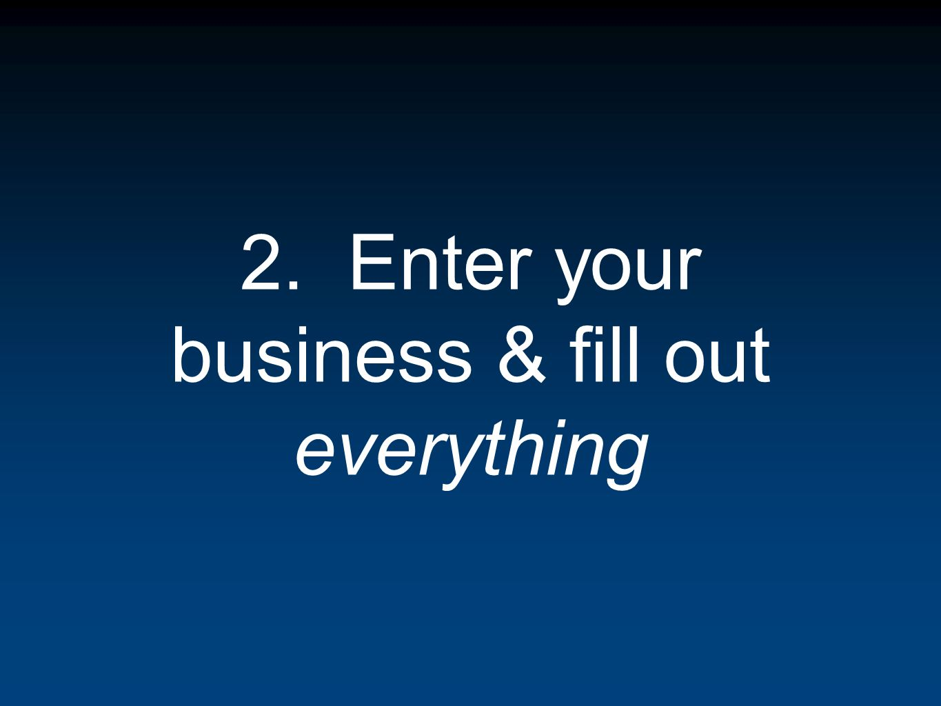 2. Enter your business & fill out everything