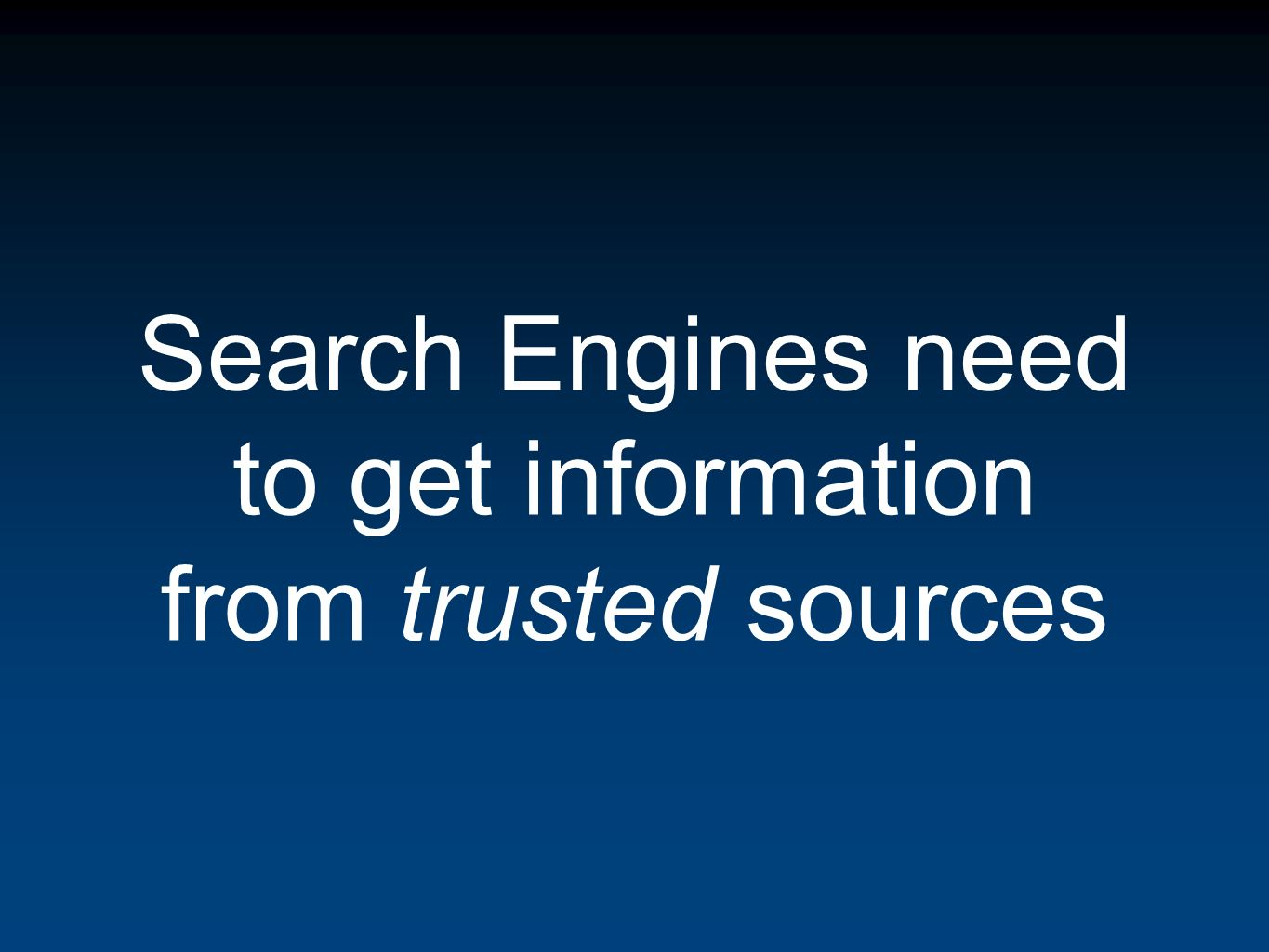 Search Engines need to get information from trusted sources