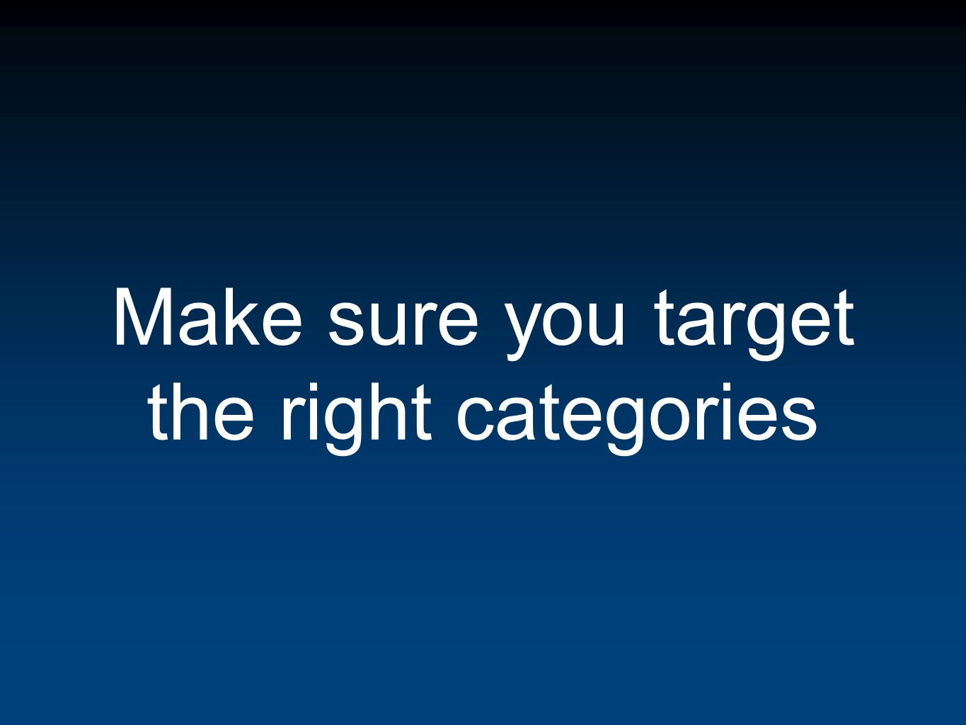 Make sure you target the right categories