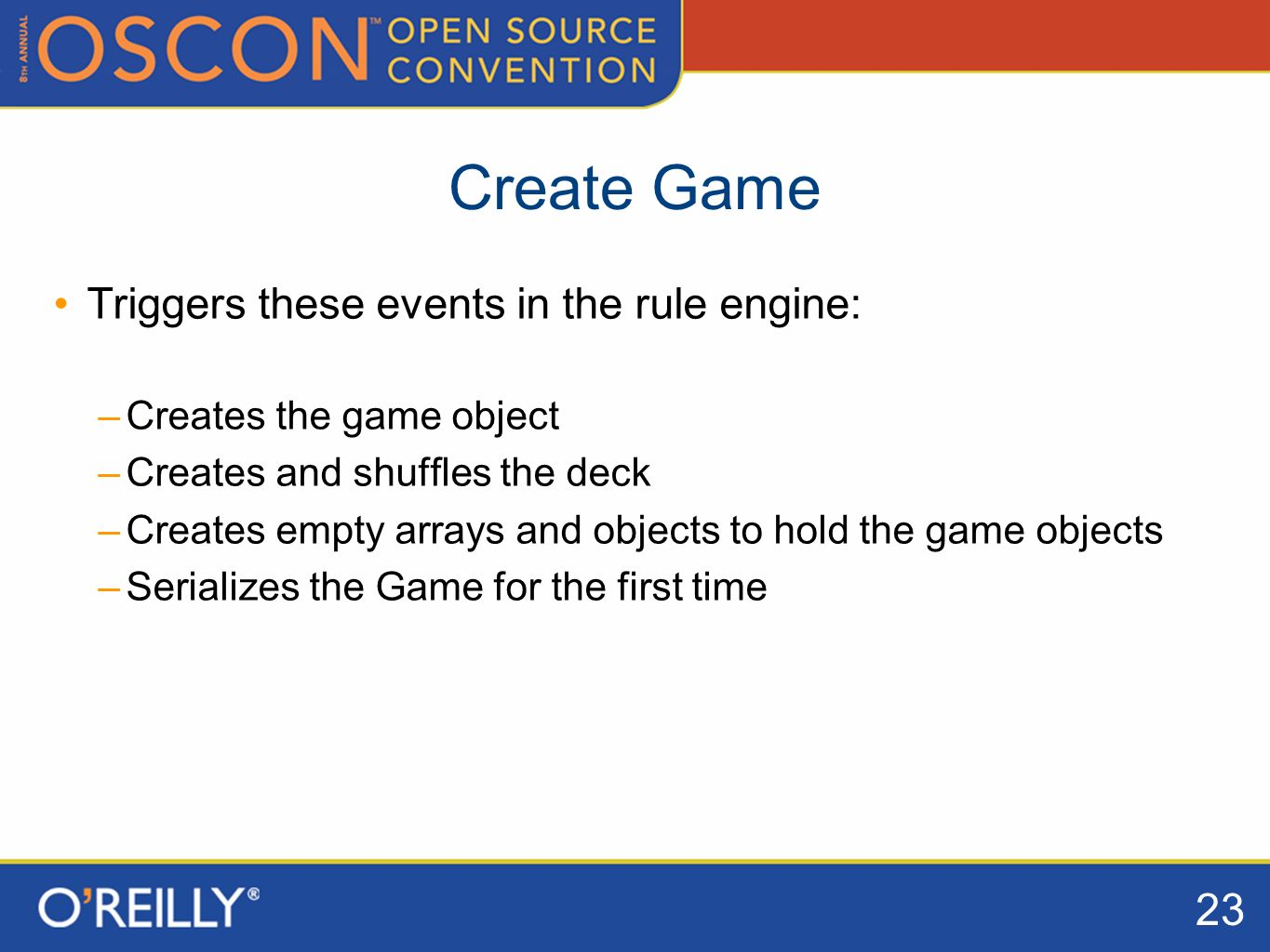 23 Create Game Triggers these events in the rule engine: –Creates the game object –Creates and shuffles the deck –Creates empty arrays and objects to hold the game objects –Serializes the Game for the first time