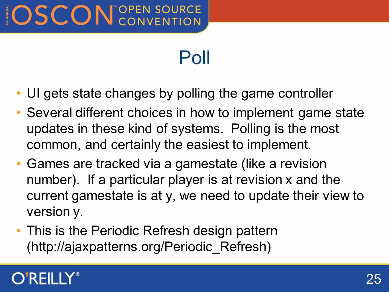 25 Poll UI gets state changes by polling the game controller Several different choices in how to implement game state updates in these kind of systems.