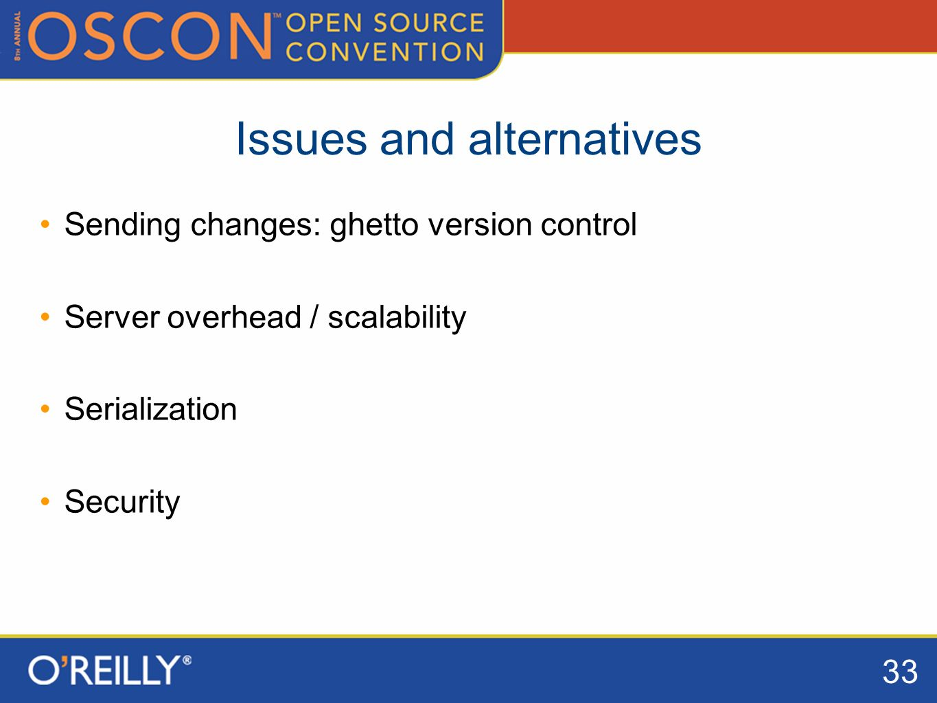 33 Issues and alternatives Sending changes: ghetto version control Server overhead / scalability Serialization Security