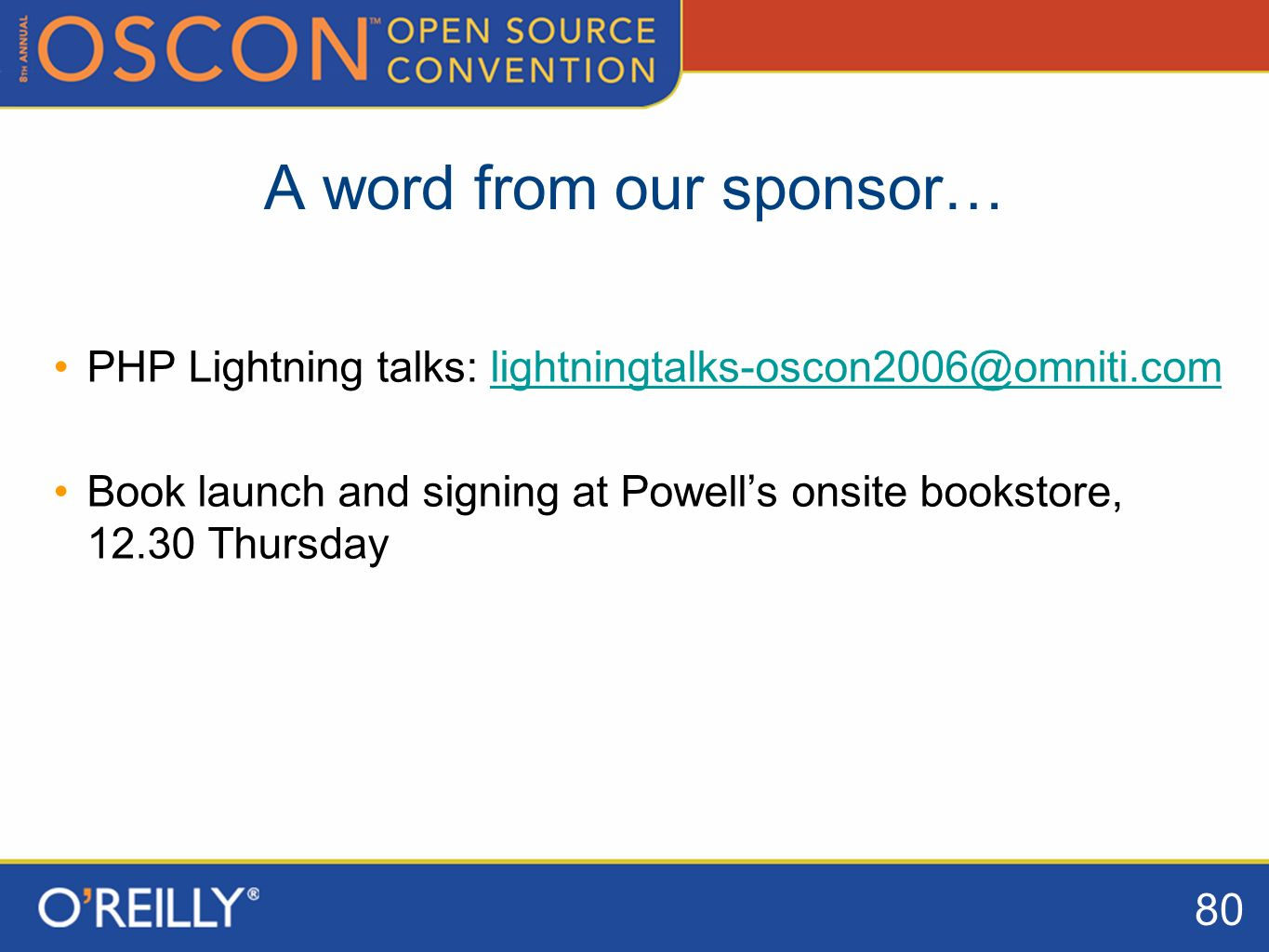 80 A word from our sponsor… PHP Lightning talks: Book launch and signing at Powells onsite bookstore, Thursday