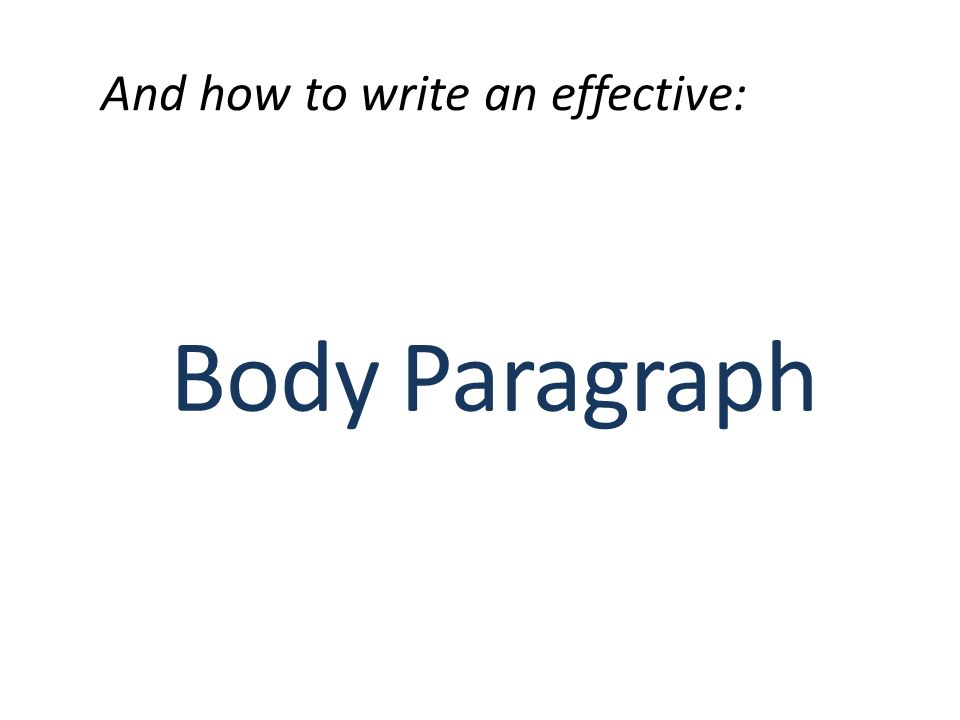 And how to write an effective: Body Paragraph