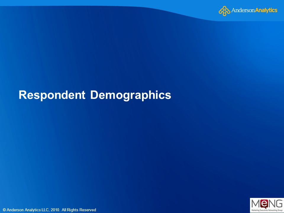 © Anderson Analytics LLC, 2010. All Rights Reserved Respondent Demographics
