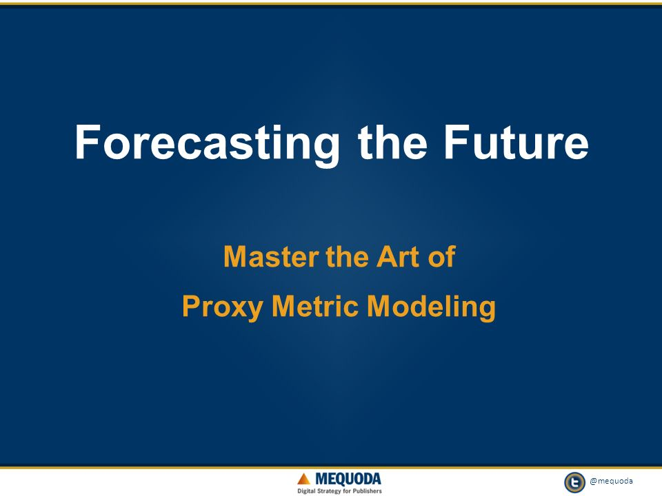 @mequoda 1 Forecasting the Future Master the Art of Proxy Metric Modeling