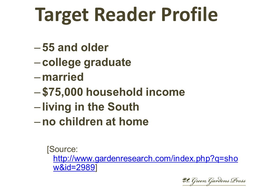 Target Reader Profile –55 and older –college graduate –married –$75,000 household income –living in the South –no children at home [Source:   q=sho w&id=2989]   q=sho w&id=2989